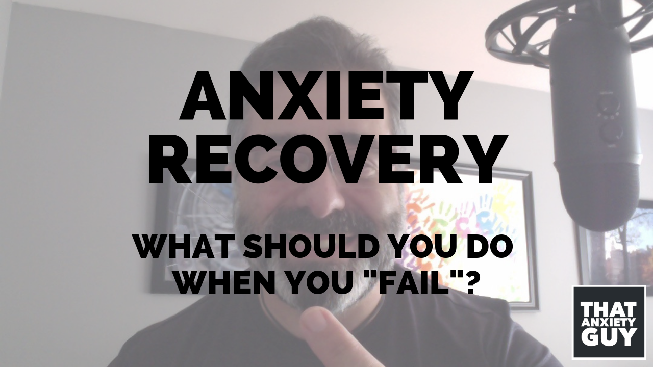 Anxiety Recovery - What Should You Do When You Fail?
